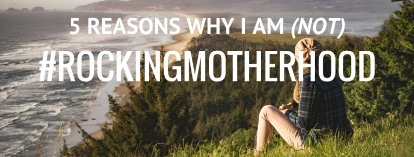why i am not rocking motherhood motherhood hard mum struggles